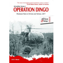 Operation Dingo: Rhodesian Raid on Chimoio and Tembue 1977 by J. R. T. Wood, 9781907677366