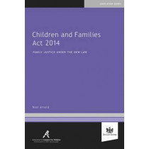Children and Families Act 2014: Family Justice Under the New Law by Noel Arnold, 9781907698996