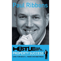 HUSTLE your way to PROPERTY SUCCESS: Love it or Hate it...There's No Inbetween by Paul Ribbons, 9781907722578