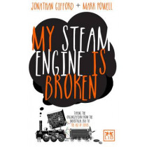 My Steam Engine is Broken: Taking the Organization from the Industrial Era to the Age of Ideas by Mark Powell, 9781907794599