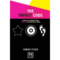 The Impact Code: 50 Ways to Enhance Your Presence and Impact at Work by Simon Tyler, 9781907794650