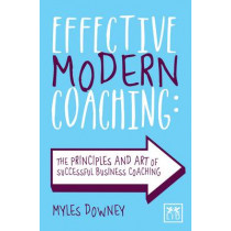 Effective Modern Coaching by Myles Downey, 9781907794766