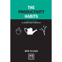 The Productivity Habits: A Simple Framework to Become More Productive by Ben Elijah, 9781907794834