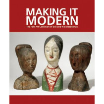Making it Modern: The Folk Art Collection of Elie and Viola Nadelman, 9781907804298