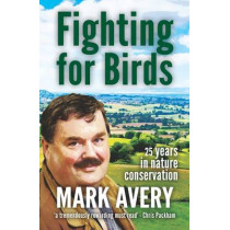 Fighting for Birds: 25 years in nature conservation by Mark Avery, 9781907807312