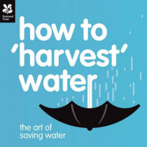How to 'Harvest' Water: The Art of Saving Water by Ljiljana Baird, 9781907892004