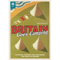 Britain Goes Camping: Camping, Cooking and Exploring the Great Outdoors by Don Philpott, 9781907892073