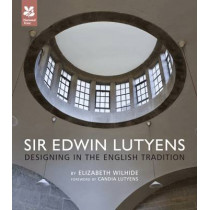 Sir Edwin Lutyens: Designing in the English Tradition by Elizabeth Wilhide, 9781907892271