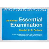 Essential Examination, third edition: Step-by-step guides to clinical examination scenarios with practical tips and key facts for OSCEs by Alasdair K. B. Ruthven, 9781907904103