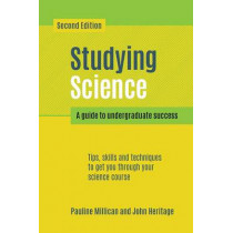 Studying Science, second edition: A Guide to Undergraduate Success by Pauline Millican, 9781907904509