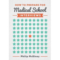How to Prepare for Medical School Interviews by Philip McElnay, 9781907904837