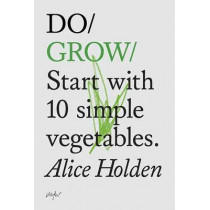 Do Grow: Start with 10 Simple Vegetables by Alice Holden, 9781907974021