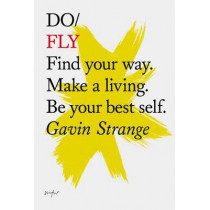 Do Fly: Find Your Way. Make a Living. be Your Best Self. by Gavin Strange, 9781907974267