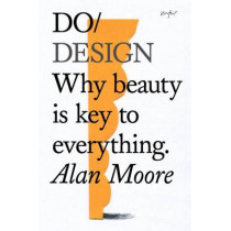 Do Design: Why Beauty is Key to Everything by Alan Moore, 9781907974281
