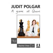 Game of Queens: Judit Polgar Teaches Chess 3 by Judit Polgar, 9781907982521