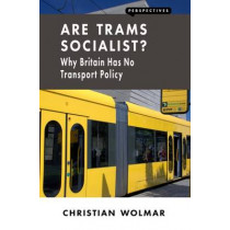 Are Trams Socialist?: Why Britain Has No Transport Policy by Christian Wolmar, 9781907994562