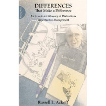 Differences That Make a Difference: An Annotated Glossary of Distinctions Important in Management by Russell Ackoff, 9781908009012
