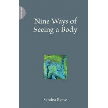 Nine Ways of Seeing a Body by Sandra Reeve, 9781908009326