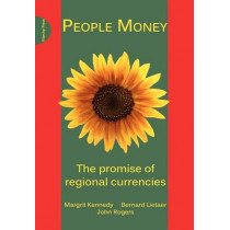 People Money: The Promise of Regional Currencies by Margrit Kennedy, 9781908009760