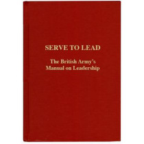 Serve to Lead: The British Army's Anthology on Leadership by Winston Churchill, 9781908041029