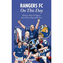 Rangers On This Day: History, Facts & Figures from Every Day of the Year by Dr. Paul Smith, 9781908051332