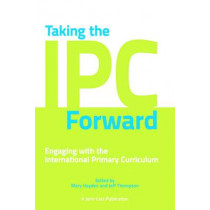 Taking the IPC Forward: Engaging with the International Primary Curriculum by Mary Hayden, 9781908095480