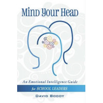 Mind Your Head: An Emotional Intelligence Guide for School Leaders by David Boddy, 9781908095626