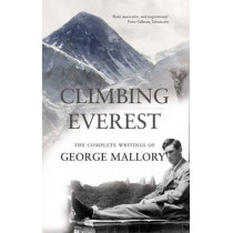 Climbing Everest: The Complete Writings of George Mallory by George Leigh Mallory, 9781908096340