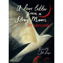 A Love Letter from a Stray Moon by Jay Griffiths, 9781908213174