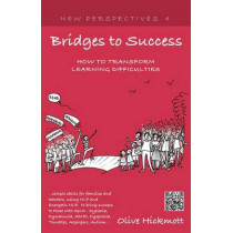 Bridges to Success: Keys to Transforming Learning Difficulties; Simple Skills for Families and Teachers to Bring Success to Those with Dyslexia, Dyscalculia, ADHD, Dyspraxia, Tourettes Syndrome, Asper by Olive Hickmott, 9781908218780