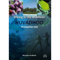 Diving in the Maldives: Huvadhoo - The Forgotten Atoll by Alexander von Mende, 9781908241030