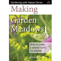 Making Garden Meadows: How to Create a Natural Haven for Wildlife by Jenny Steel, 9781908241221