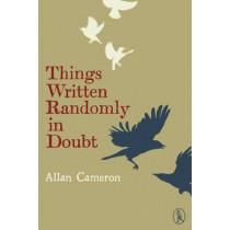 Things Written Randomly in Doubt by Allan Cameron, 9781908251275