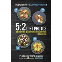 5:2 Diet Photos: 600 Food Photos, 60 Low-Calorie Recipes & 30 Snack Ideas by Chris Cheyette, 9781908261090
