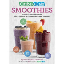 Carbs & Cals Smoothies: 80 Healthy Smoothie Recipes & 275 Photos of Ingredients to Create Your Own! by Chris Cheyette, 9781908261113