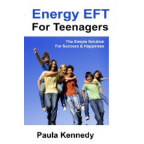 Energy Eft for Teenagers: The Simple Solution for Success & Happiness with Energy Emotional Freedom Techniques by Paula Kennedy, 9781908269652