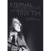 Eternal Troubadour: The Improbably Life of Tiny Tim by Justin Martell, 9781908279873