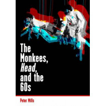 The Monkees, Head, and the 60s by Peter Mills, 9781908279972