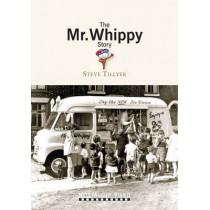 The Mr Whippy Story by Steve Tillyear, 9781908347091