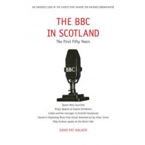 The BBC in Scotland: The First 50 Years by David Pat Walker, 9781908373007
