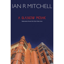 A Glasgow Mosaic: Cultural Icons of the City by Ian R. Mitchell, 9781908373663