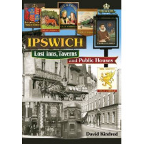 Ipswich: Lost Inns, Taverns and Public Houses by David Kindred, 9781908397331