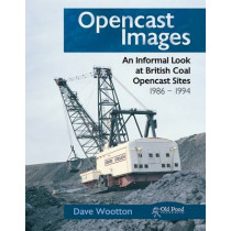 Opencast Images: An Informal Look at British Coal Opencast Sites by Dave Wootton, 9781908397423