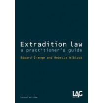 Extradition Law: A Practitioner's Guide by Edward Grange, 9781908407603