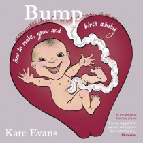 Bump: How to Make, Grow and Birth a Baby by Kate Evans, 9781908434357