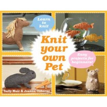 Knit Your Own Pet: Easy projects for beginners by Joanna Osborne, 9781908449412