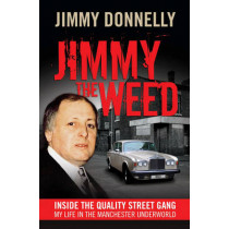 Jimmy The Weed: Inside the Quality Street Gang: My Life in the Manchester Underworld by Jimmy Donnelly, 9781908479198