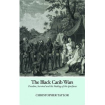 Black Carib Wars: Freedom, Survival and the Making of the Garifuna by Christopher Taylor, 9781908493040