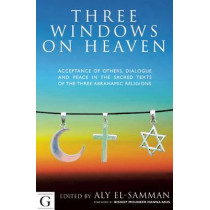 Three Windows on Heaven: Acceptance of Others - Dialogue and Peace in the Sacred Texts of the Three Abrahamic Religions by Dr Aly El-Samman, 9781908531391