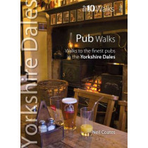 Pub Walks: Walks to the Finest Pubs in the Yorkshire Dales by Neil Coates, 9781908632104